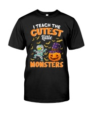 I TEACH THE CUTEST LITTLE MONSTERS Classic T-Shirt front