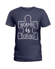 NORMAL IS BORING Ladies T-Shirt thumbnail