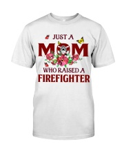 Just a Mom who raised a Firefighter Classic T-Shirt thumbnail