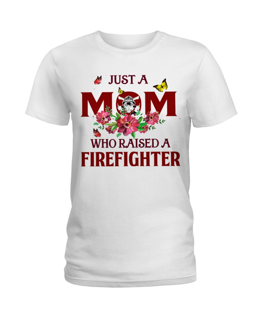 Just a Mom who raised a Firefighter Ladies T-Shirt