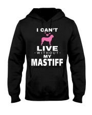 I Cant Live Without My Mastiff Hooded Sweatshirt thumbnail