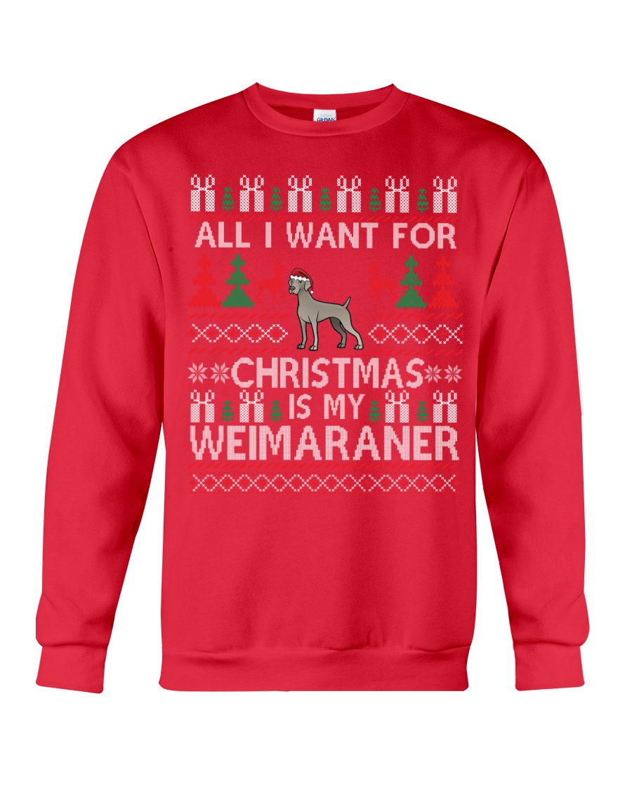 All I Want For Christmas Is My Weimaraner Crewneck Sweatshirt