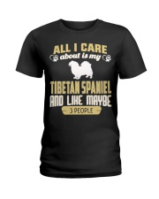 All I Care About Is My Tibetan Spaniel Ladies T-Shirt front