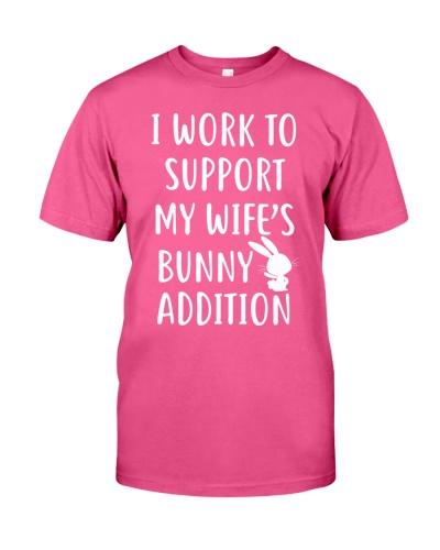 I Work To Support My Wife Bunny Addiction