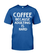 ADULTING IS HARD Classic T-Shirt front