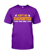 AIN'T NO DAUGHTER LIKE THE ONE I GOT Classic T-Shirt front
