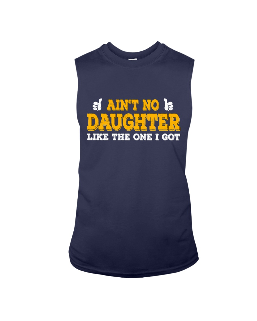 AIN'T NO DAUGHTER LIKE THE ONE I GOT Sleeveless Tee