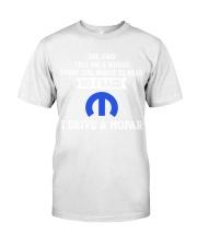 I DRIVE A MOPAR Classic T-Shirt front