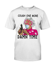 cough one more damn time shirt Classic T-Shirt front