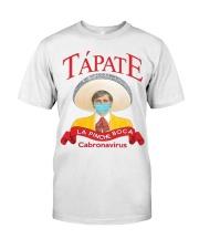 Tapate la pinche boca cabronavirus shirt Classic T-Shirt front