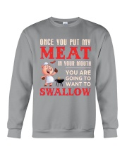 Once you put my meat in your mouth Crewneck Sweatshirt thumbnail