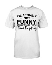 I'm actually not funny i'm just mean and people Classic T-Shirt front
