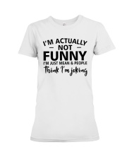 I'm actually not funny i'm just mean and people Premium Fit Ladies Tee thumbnail