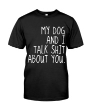 MY DOG AND I TALK SHIT ABOUT YOU Classic T-Shirt thumbnail