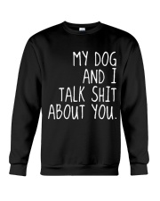 MY DOG AND I TALK SHIT ABOUT YOU Crewneck Sweatshirt thumbnail