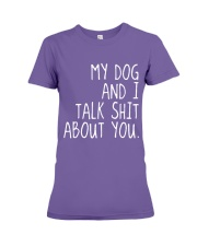 MY DOG AND I TALK SHIT ABOUT YOU Premium Fit Ladies Tee thumbnail