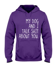 MY DOG AND I TALK SHIT ABOUT YOU Hooded Sweatshirt front