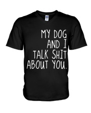 MY DOG AND I TALK SHIT ABOUT YOU V-Neck T-Shirt thumbnail