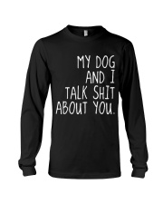 MY DOG AND I TALK SHIT ABOUT YOU Long Sleeve Tee thumbnail
