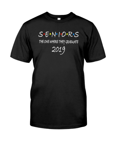 Seniors 2019 The One Where They Graduate T-shirt