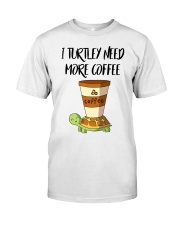 I TURTLEY NEED MORE COFFEE Classic T-Shirt thumbnail