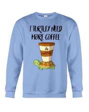 I TURTLEY NEED MORE COFFEE Crewneck Sweatshirt thumbnail