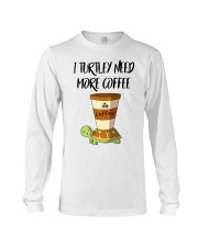 I TURTLEY NEED MORE COFFEE Long Sleeve Tee thumbnail