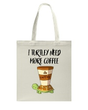 I TURTLEY NEED MORE COFFEE Tote Bag thumbnail