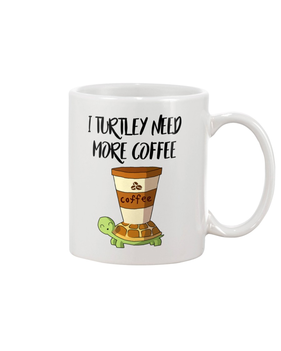 I TURTLEY NEED MORE COFFEE Mug