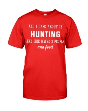 ALL I CARE ABOUT HUNTING Classic T-Shirt front
