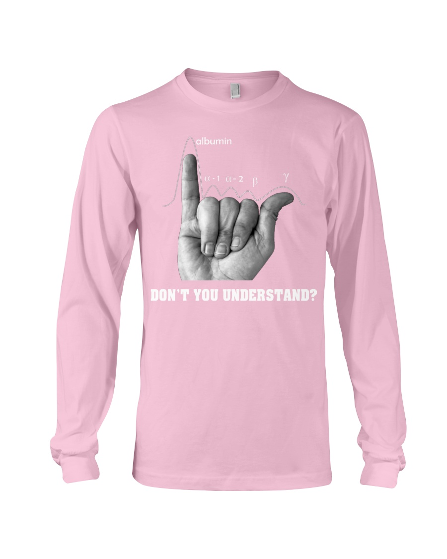 DON'T YOU UNDERSTAND Long Sleeve Tee