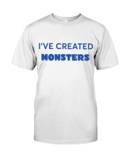 I'VE CREATED MONSTERS Classic T-Shirt front