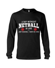 netball-a day without Long Sleeve Tee thumbnail