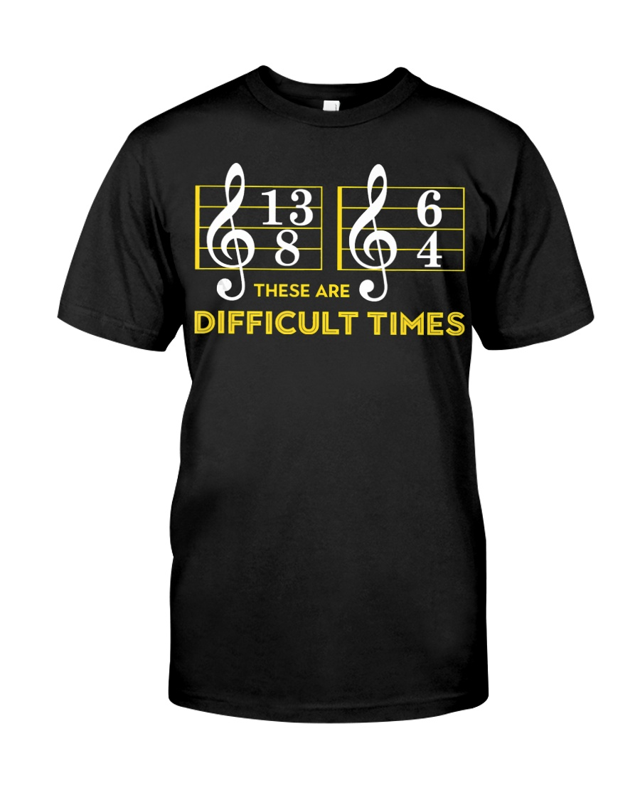 These Are Difficult Times T-shirt Classic T-Shirt