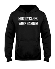 Nobody Cares Work Harder T-Shirt Hooded Sweatshirt thumbnail