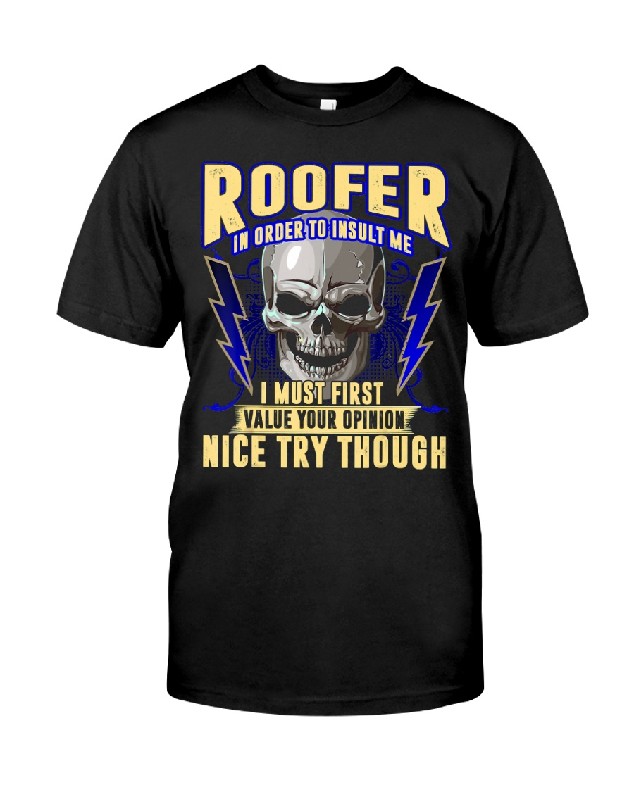 Roofer In Order To Insult Me I Must First Classic T-Shirt