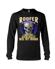 Roofer In Order To Insult Me I Must First Long Sleeve Tee thumbnail