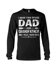 Mens I Have Two Titles Dad And Grandfather Long Sleeve Tee thumbnail