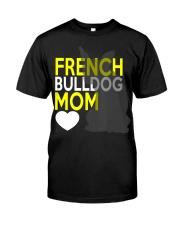 French Bulldog Mom Shirt Classic T-Shirt front
