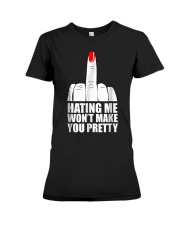 Hating Me Won't Make You Pretty T-Shirt Premium Fit Ladies Tee thumbnail