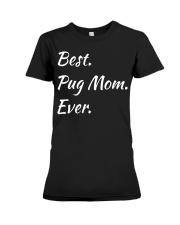 Funny Best Pug Mom Ever Pet Pugs Dog Swe Premium Fit Ladies Tee thumbnail