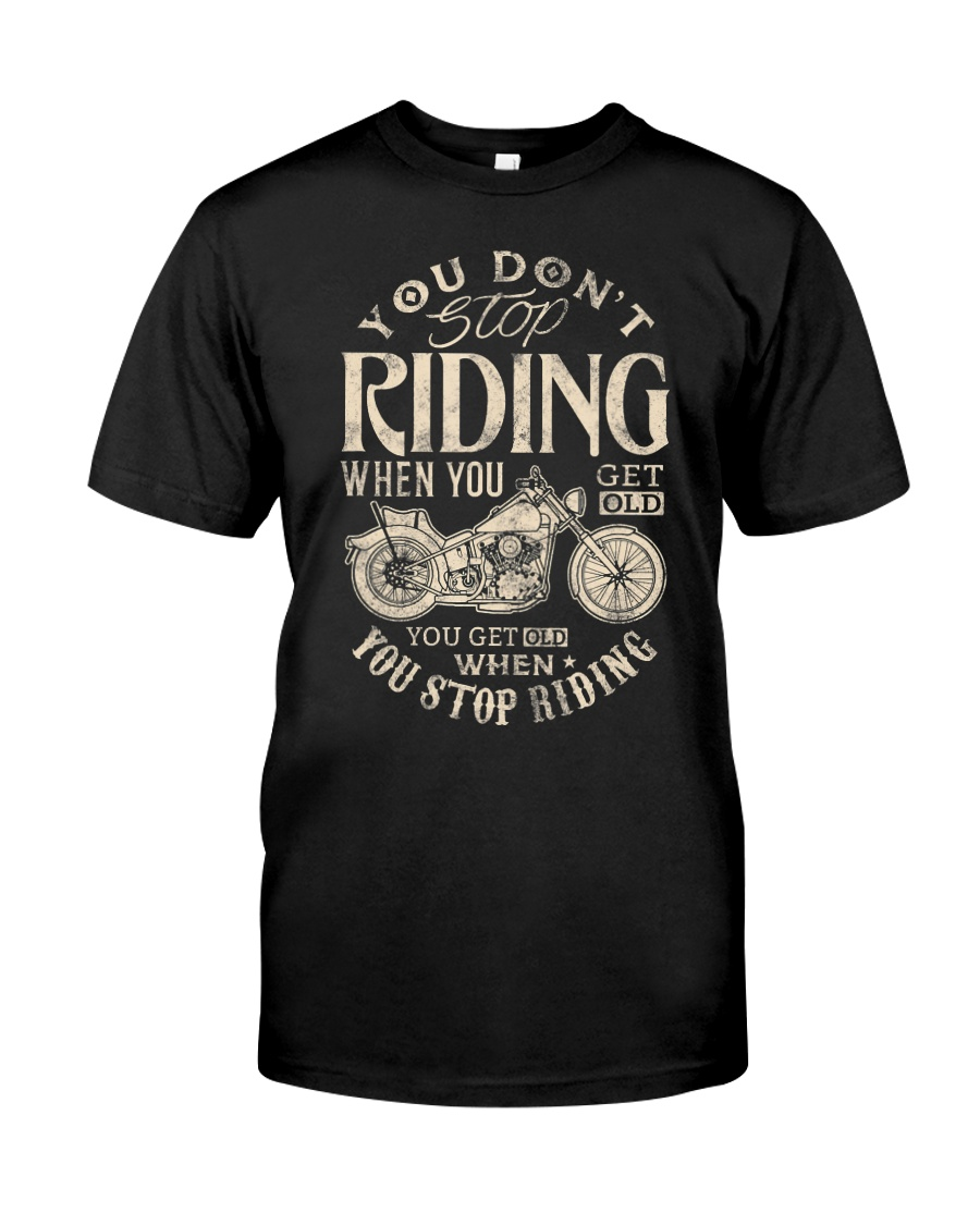 Motorcycle Rider biker You dont stop riding  Classic T-Shirt