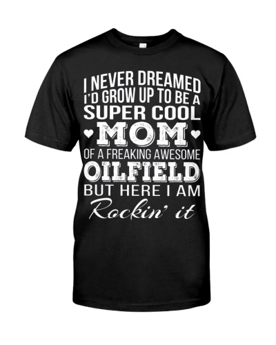Super Cool Oilfield s Mom T Mothers Day