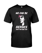 We Can Be Heroes Just For One Day  Classic T-Shirt front