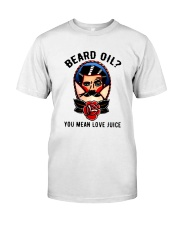 Beard Oil You Mean Love Juice Classic T-Shirt front