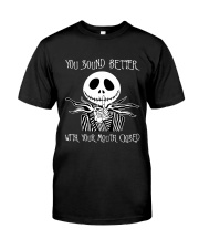 You Sound Better WIth Your Mouth Closed Classic T-Shirt front