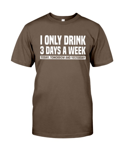 I ONLY DRINK 3 DAYS A WEEK