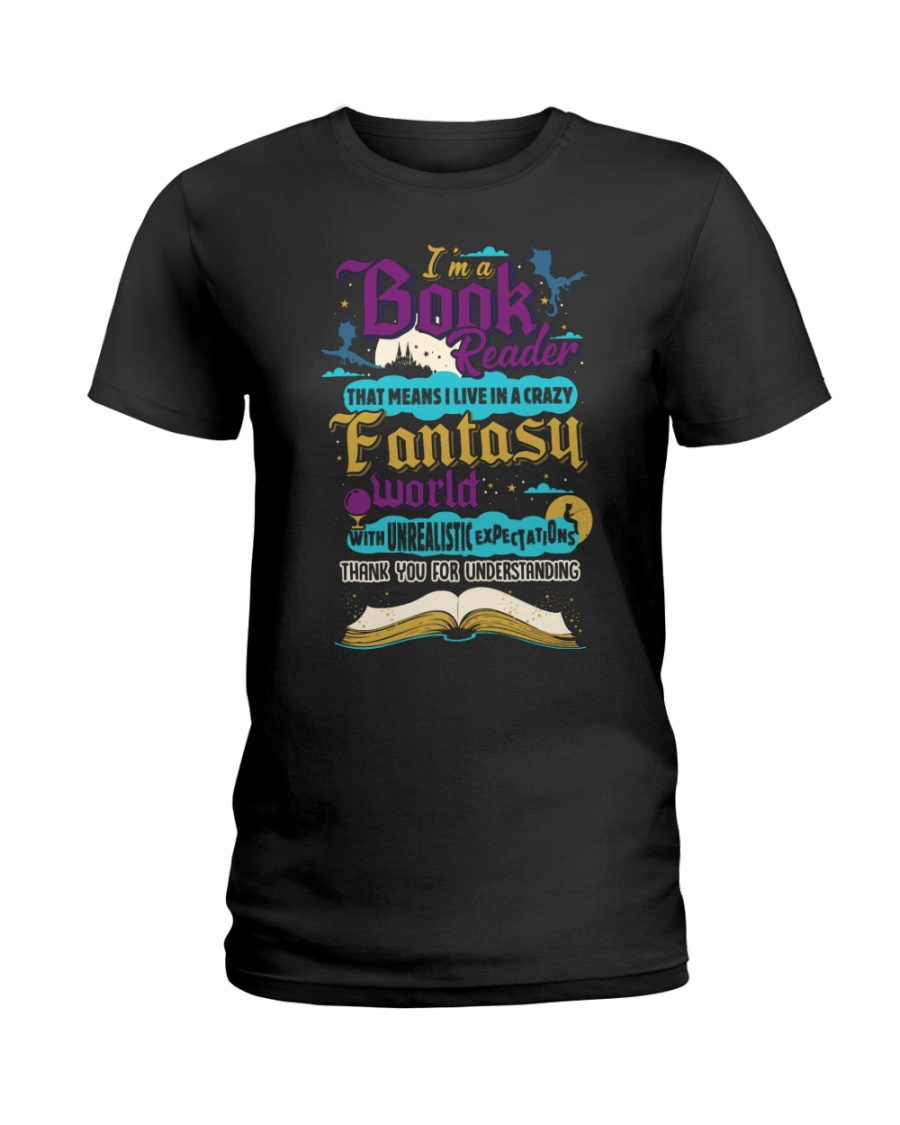 I'm A Book Reader-I Live in a Crazy Fantasy World Ladies T-Shirt