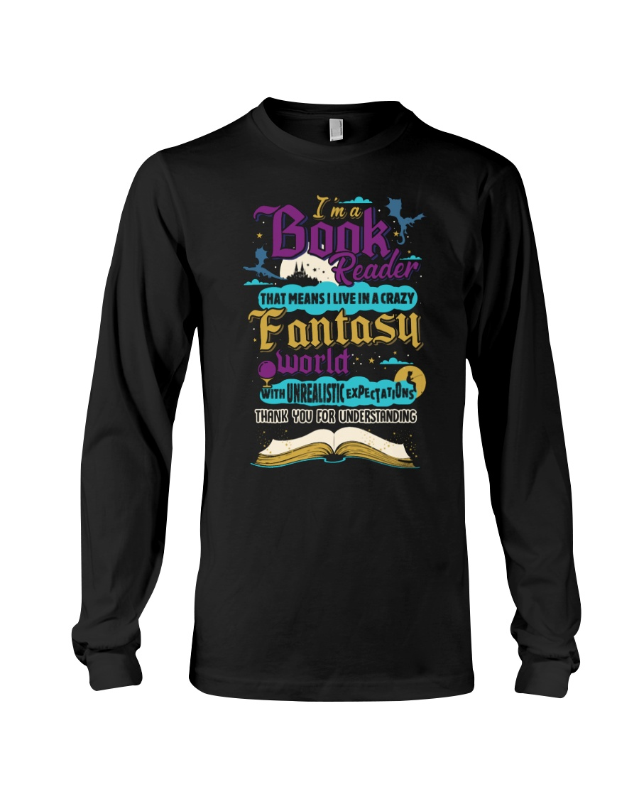 I'm A Book Reader-I Live in a Crazy Fantasy World Long Sleeve Tee