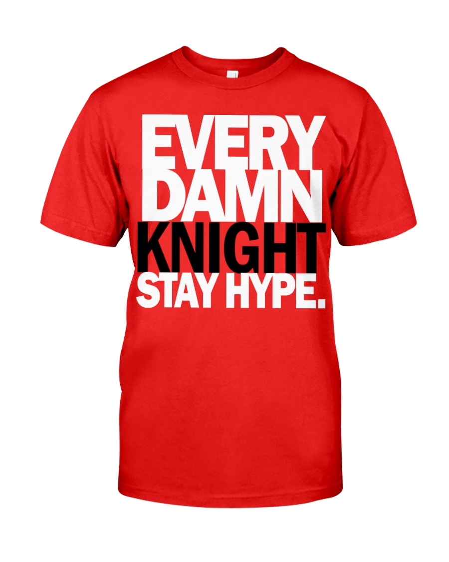 Every Damn Knight Stay HYPE Classic T-Shirt